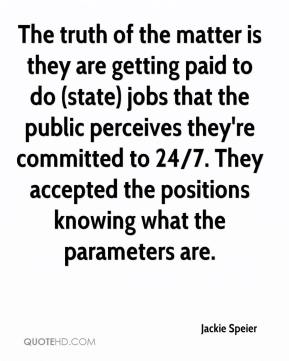 Jackie Speier - The truth of the matter is they are getting paid to do (state) jobs that the public perceives they're committed to 24/7. They accepted the positions knowing what the parameters are.
