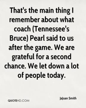 JaJuan Smith - That's the main thing I remember about what coach (Tennessee's Bruce) Pearl said to us after the game. We are grateful for a second chance. We let down a lot of people today.