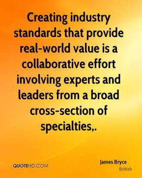 James Bryce - Creating industry standards that provide real-world value is a collaborative effort involving experts and leaders from a broad cross-section of specialties.