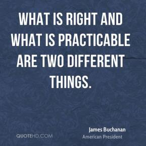 What is right and what is practicable are two different things.