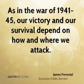 As in the war of 1941-45, our victory and our survival depend on how and where we attack.