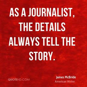 James McBride - As a journalist, the details always tell the story.