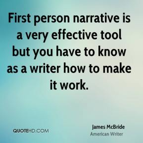 First person narrative is a very effective tool but you have to know as a writer how to make it work.