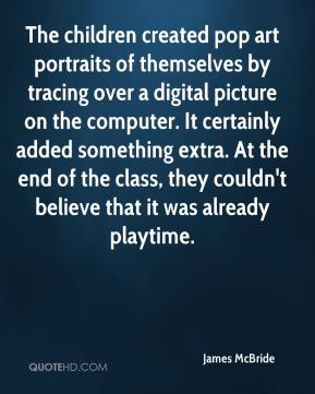 James McBride - The children created pop art portraits of themselves by tracing over a digital picture on the computer. It certainly added something extra. At the end of the class, they couldn't believe that it was already playtime.