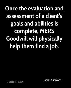 James Simmons - Once the evaluation and assessment of a client's goals and abilities is complete, MERS Goodwill will physically help them find a job.
