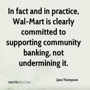 In fact and in practice, Wal-Mart is clearly committed to supporting community banking, not undermining it.
