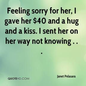 Feeling sorry for her, I gave her $40 and a hug and a kiss. I sent her on her way not knowing . . .