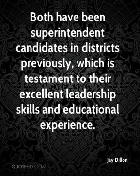 Jay Dillon  - Both have been superintendent candidates in districts previously, which is testament to their excellent leadership skills and educational experience.