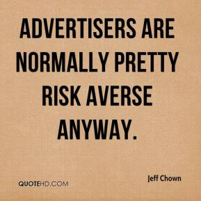 Advertisers are normally pretty risk averse anyway.
