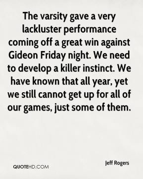 Jeff Rogers  - The varsity gave a very lackluster performance coming off a great win against Gideon Friday night. We need to develop a killer instinct. We have known that all year, yet we still cannot get up for all of our games, just some of them.