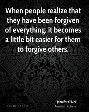When people realize that they have been forgiven of everything, it becomes a little bit easier for them to forgive others.