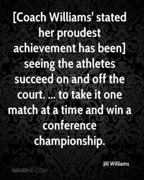 [Coach Williams' stated her proudest achievement has been] seeing the athletes succeed on and off the court. ... to take it one match at a time and win a conference championship.