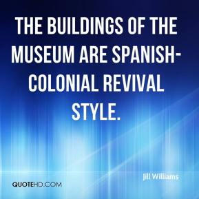 Jill Williams  - The buildings of the museum are Spanish-Colonial revival style.