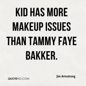 Kid has more makeup issues than Tammy Faye Bakker.