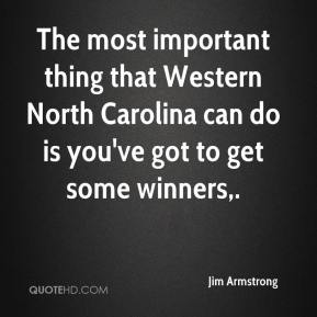 The most important thing that Western North Carolina can do is you've got to get some winners.