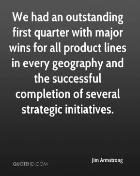 Jim Armstrong  - We had an outstanding first quarter with major wins for all product lines in every geography and the successful completion of several strategic initiatives.