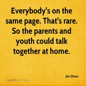 Jim Dixon  - Everybody's on the same page. That's rare. So the parents and youth could talk together at home.