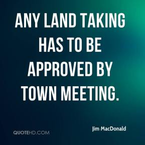 Jim MacDonald  - Any land taking has to be approved by Town Meeting.