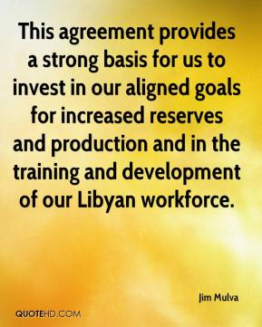 This agreement provides a strong basis for us to invest in our aligned goals for increased reserves and production and in the training and development of our Libyan workforce.