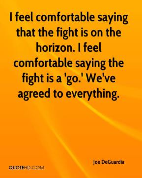 Joe DeGuardia  - I feel comfortable saying that the fight is on the horizon. I feel comfortable saying the fight is a 'go.' We've agreed to everything.
