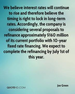 We believe interest rates will continue to rise and therefore believe the timing is right to lock in long-term rates. Accordingly, the company is considering several proposals to refinance approximately $160 million of its current portfolio with 10-year fixed rate financing. We expect to complete the refinancing by July 1st of this year.