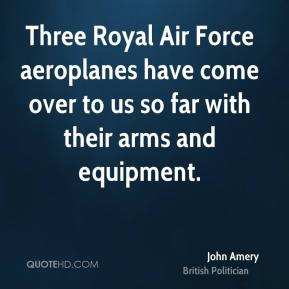 Three Royal Air Force aeroplanes have come over to us so far with their arms and equipment.