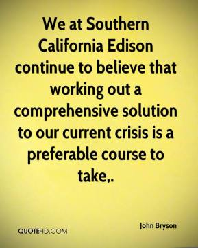 John Bryson  - We at Southern California Edison continue to believe that working out a comprehensive solution to our current crisis is a preferable course to take.