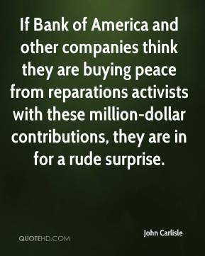 John Carlisle  - If Bank of America and other companies think they are buying peace from reparations activists with these million-dollar contributions, they are in for a rude surprise.