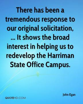 John Egan  - There has been a tremendous response to our original solicitation, ... It shows the broad interest in helping us to redevelop the Harriman State Office Campus.