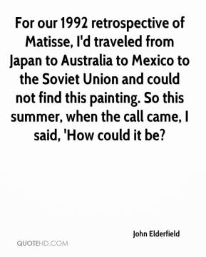 John Elderfield  - For our 1992 retrospective of Matisse, I'd traveled from Japan to Australia to Mexico to the Soviet Union and could not find this painting. So this summer, when the call came, I said, 'How could it be?