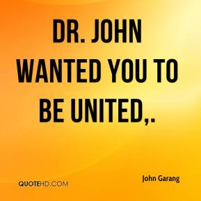 Dr. John wanted you to be united.