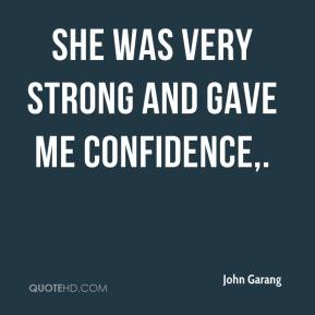 She was very strong and gave me confidence.