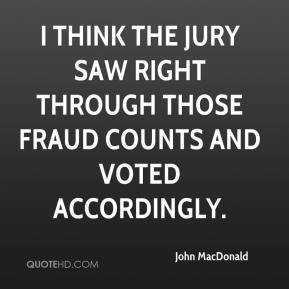 John MacDonald  - I think the jury saw right through those fraud counts and voted accordingly.
