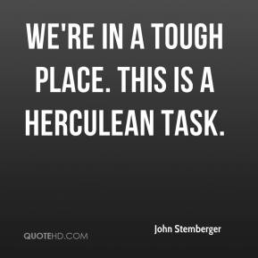 John Stemberger  - We're in a tough place. This is a Herculean task.