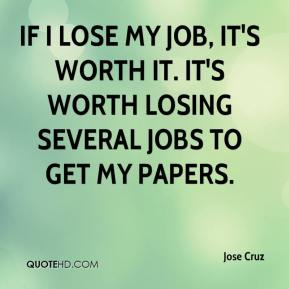 Jose Cruz  - If I lose my job, it's worth it. It's worth losing several jobs to get my papers.