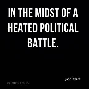 Jose Rivera  - in the midst of a heated political battle.