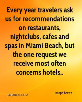 Joseph Brown  - Every year travelers ask us for recommendations on restaurants, nightclubs, cafes and spas in Miami Beach, but the one request we receive most often concerns hotels.