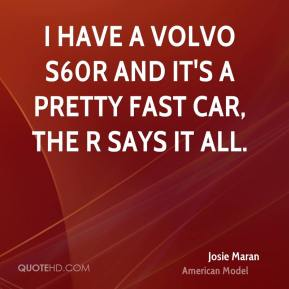 I have a Volvo S60R and it's a pretty fast car, the R says it all.