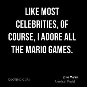 Like most celebrities, of course, I adore all the Mario games.