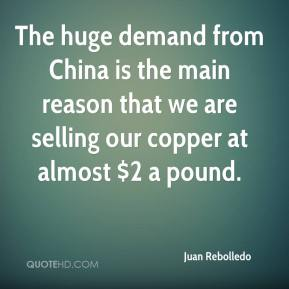 Juan Rebolledo  - The huge demand from China is the main reason that we are selling our copper at almost $2 a pound.