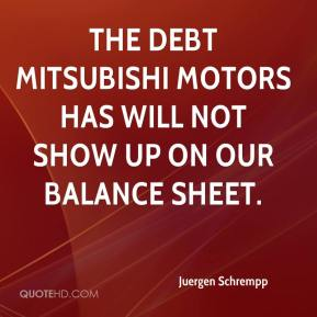 Juergen Schrempp  - The debt Mitsubishi Motors has will not show up on our balance sheet.