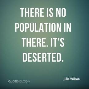 Julie Wilson  - There is no population in there. It's deserted.