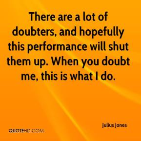Julius Jones  - There are a lot of doubters, and hopefully this performance will shut them up. When you doubt me, this is what I do.