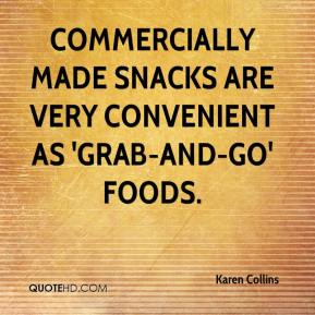 Karen Collins  - Commercially made snacks are very convenient as 'grab-and-go' foods.
