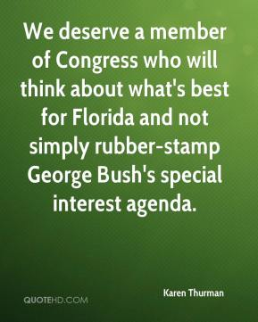 Karen Thurman  - We deserve a member of Congress who will think about what's best for Florida and not simply rubber-stamp George Bush's special interest agenda.