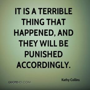 Kathy Collins  - It is a terrible thing that happened, and they will be punished accordingly.