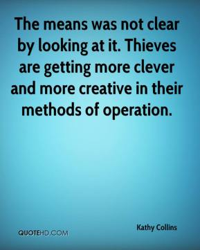 Kathy Collins  - The means was not clear by looking at it. Thieves are getting more clever and more creative in their methods of operation.