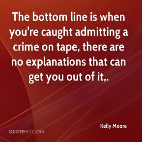 The bottom line is when you're caught admitting a crime on tape, there are no explanations that can get you out of it.