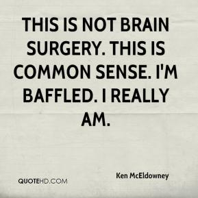 Ken McEldowney  - This is not brain surgery. This is common sense. I'm baffled. I really am.