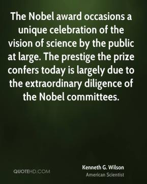 Kenneth G. Wilson - The Nobel award occasions a unique celebration of the vision of science by the public at large. The prestige the prize confers today is largely due to the extraordinary diligence of the Nobel committees.
